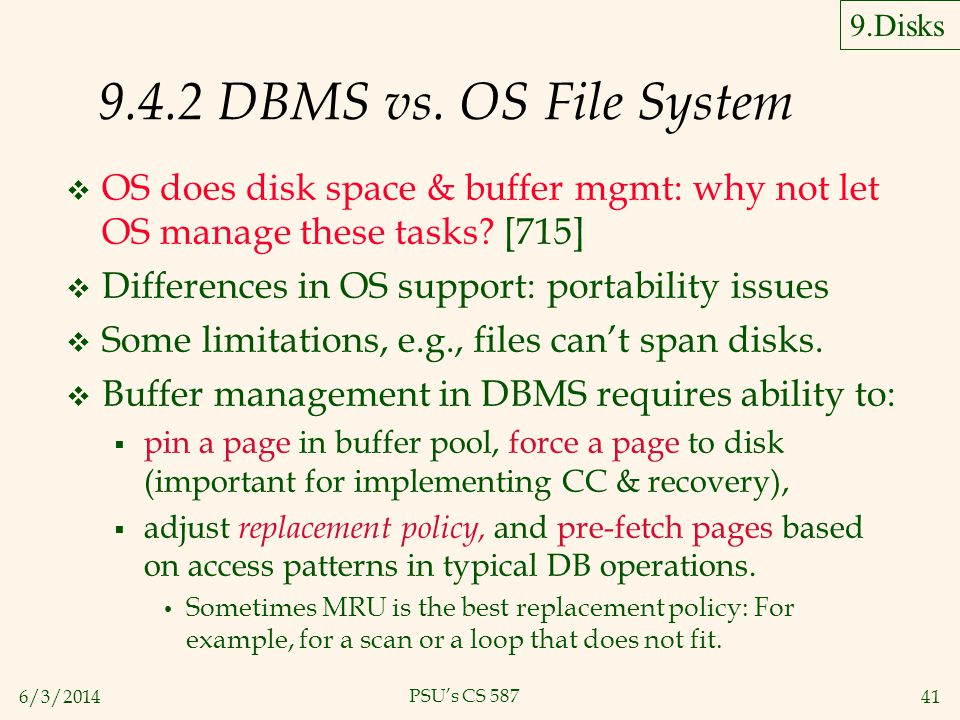 9.Disks 9.4.2 DBMS vs. OS File System. OS does disk space & buffer mgmt: why not let OS manage these tasks [715]